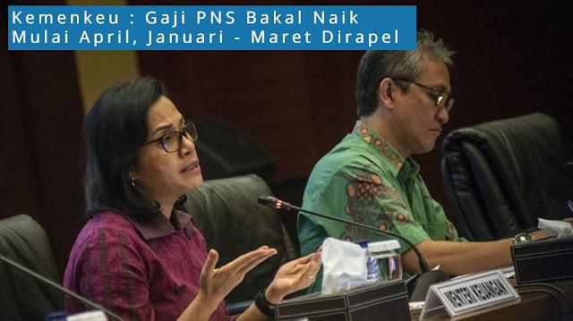Kemenkeu : Gaji PNS Bakal Naik Mulai April, Januari - Maret Dirapel !