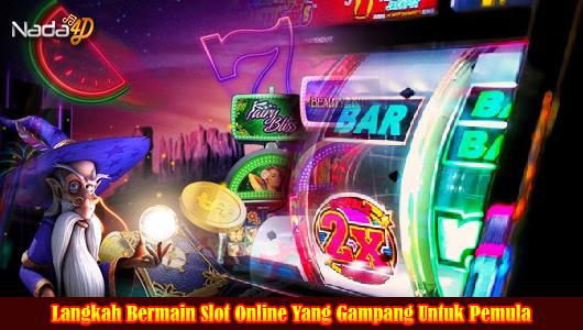 Langkah Bermain Slot Online Yang Gampang Untuk Pemula