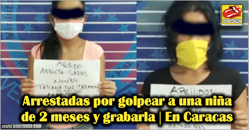Arrestadas por golpear a una niña de 2 meses y grabarla | En Caracas