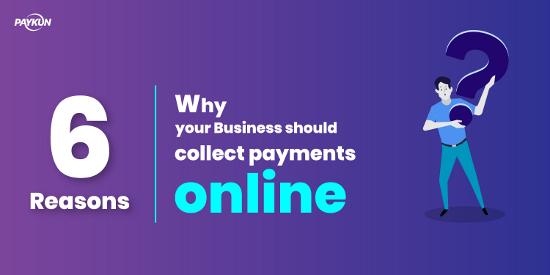 6 Reasons Why Your Business Should Collect Payments Online