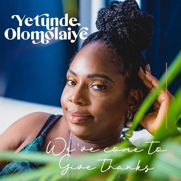 We've Come To Give Thanks – Yetunde Olomolaiye