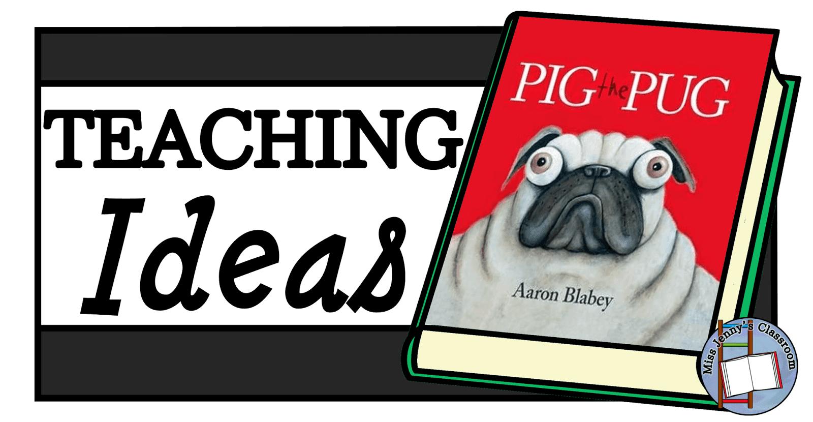 Pig The Pug Teaching Ideas