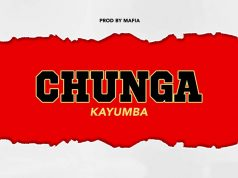 AUDIO | Kayumba – Chunga | Download new mp3