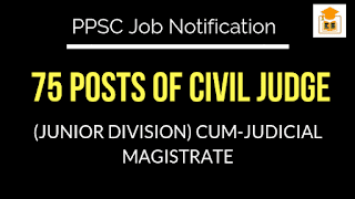 PPSC - 75 POSTS OF CIVIL JUDGE (JUNIOR DIVISION) CUM-JUDICIAL MAGISTRATE