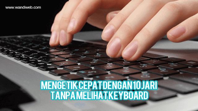Teknik Mengetik Cepat Dengan 10 Jari Tanpa Melihat Keyboard - WandiWeb