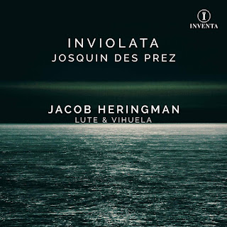 Inviolata: Marian motets by Josquin des Prez, intabulated for solo lute or vihuela by lutenist-composers old and new; Jacob Heringman; INVENTA