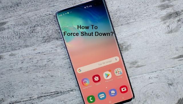 Samsung Galaxy s10 Force Shutdown