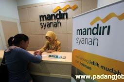 Lowongan Kerja Padang: PT. Bank Syariah Mandiri Januari 2018