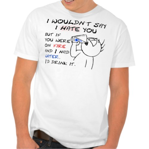 I Wouldn't Say I Hate You.. | Funny T-Shirt