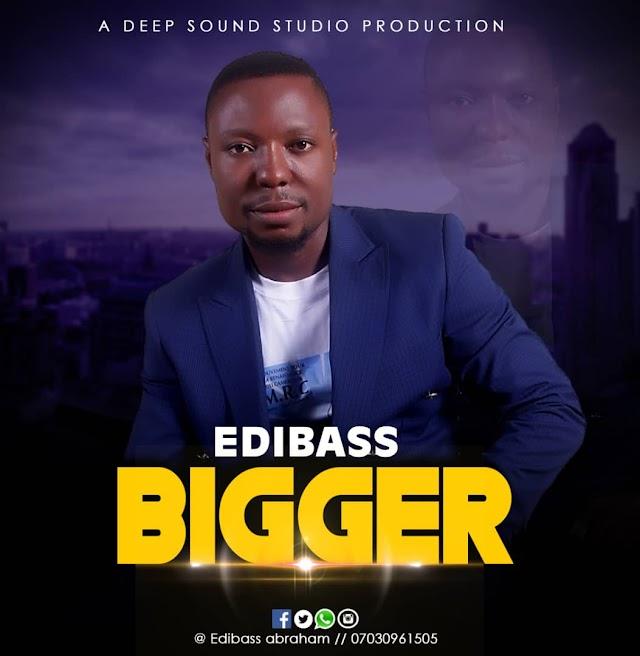 GOSPEL MUSIC: Edibass - Bigger
