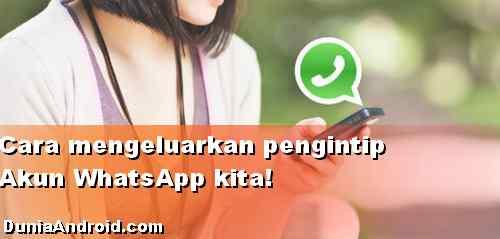 Cara Mengetahui penyadap akun WhatsApp dan meremove-nya!