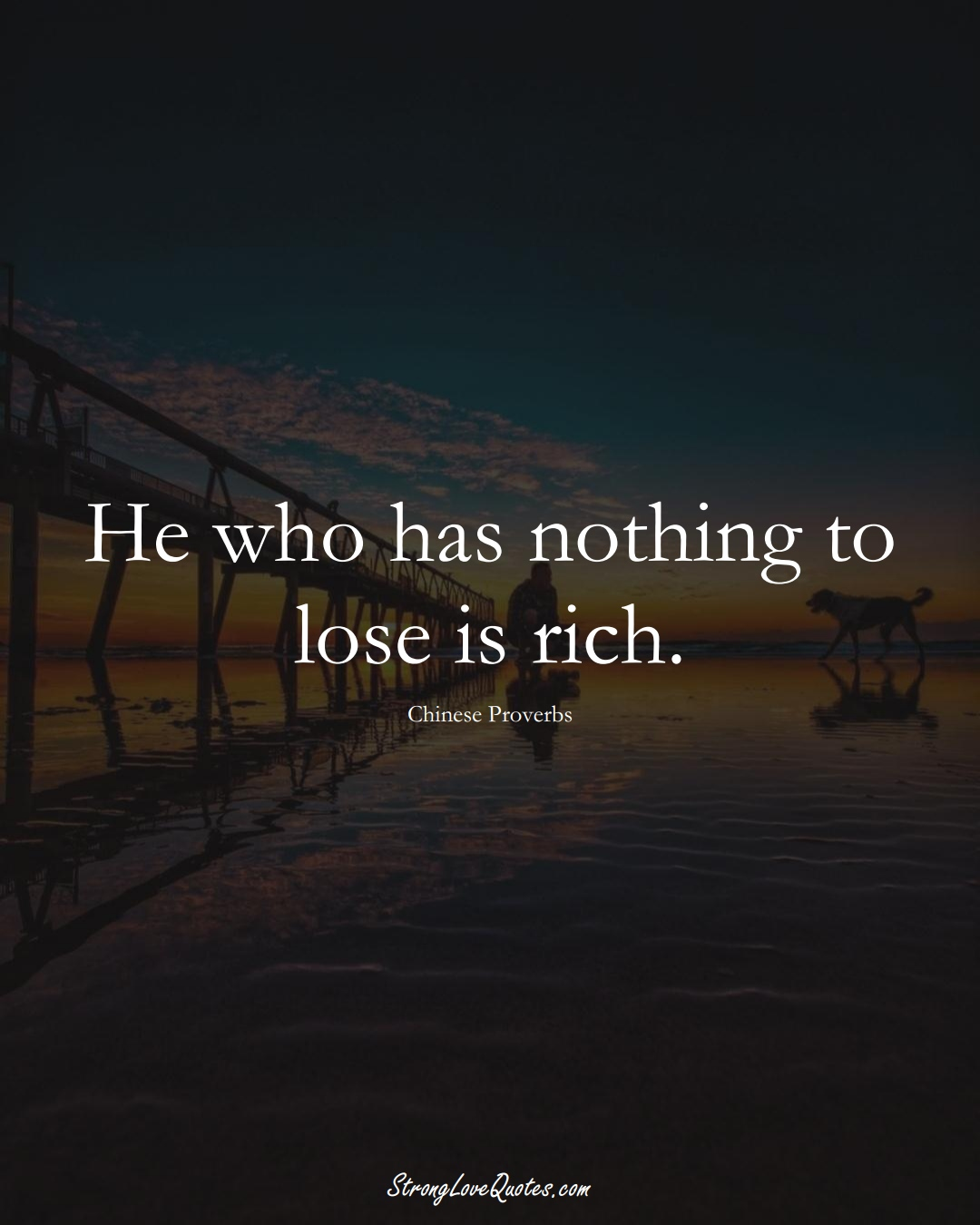 He who has nothing to lose is rich. (Chinese Sayings);  #AsianSayings