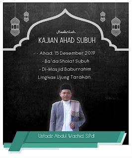 Hadirilah Kajian Ahad Shubuh di Masjid Baburrrahim Lingkas Ujung Tarakan Bersama Ustadz Abdul Wachid 20191215 - Kajian Sunnah Tarakan