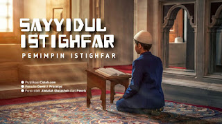 Teks Lengkap Sayyidul Istighfar : Arab, Latin, dan Artinya