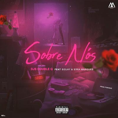 Djs Double Q - Sobre Nós (Feat Sidjay & Siria Marques) download mp3