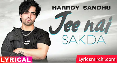 Jee Nai Sakda जी नहीं सकदा Song Lyrics | Harrdy Sandhu | Latest Punjabi Song 2020