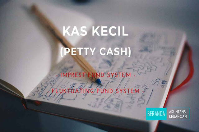 Sistem Kas kecil Imprest Fund System Fluktuating Fund System