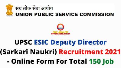 Free Job Alert: UPSC ESIC Deputy Director (Sarkari Naukri) Recruitment 2021 - Online Form For Total 150 Job