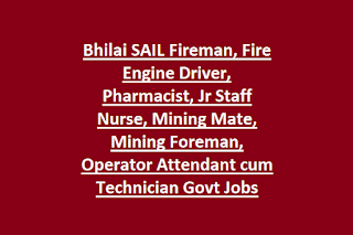 Bhilai SAIL Fireman, Fire Engine Driver, Pharmacist, Jr Staff Nurse, Mining Mate, Mining Foreman, Operator Attendant cum Technician Govt Jobs