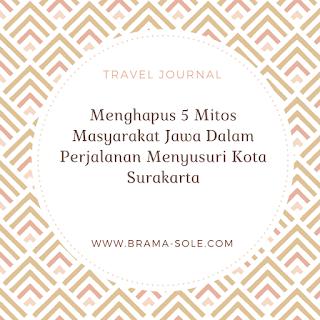 Menghapus 5 Mitos Masyarakat Jawa Dalam Perjalanan Menyusuri Kota Surakarta