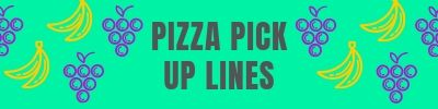 Pizza Pick Up Lines