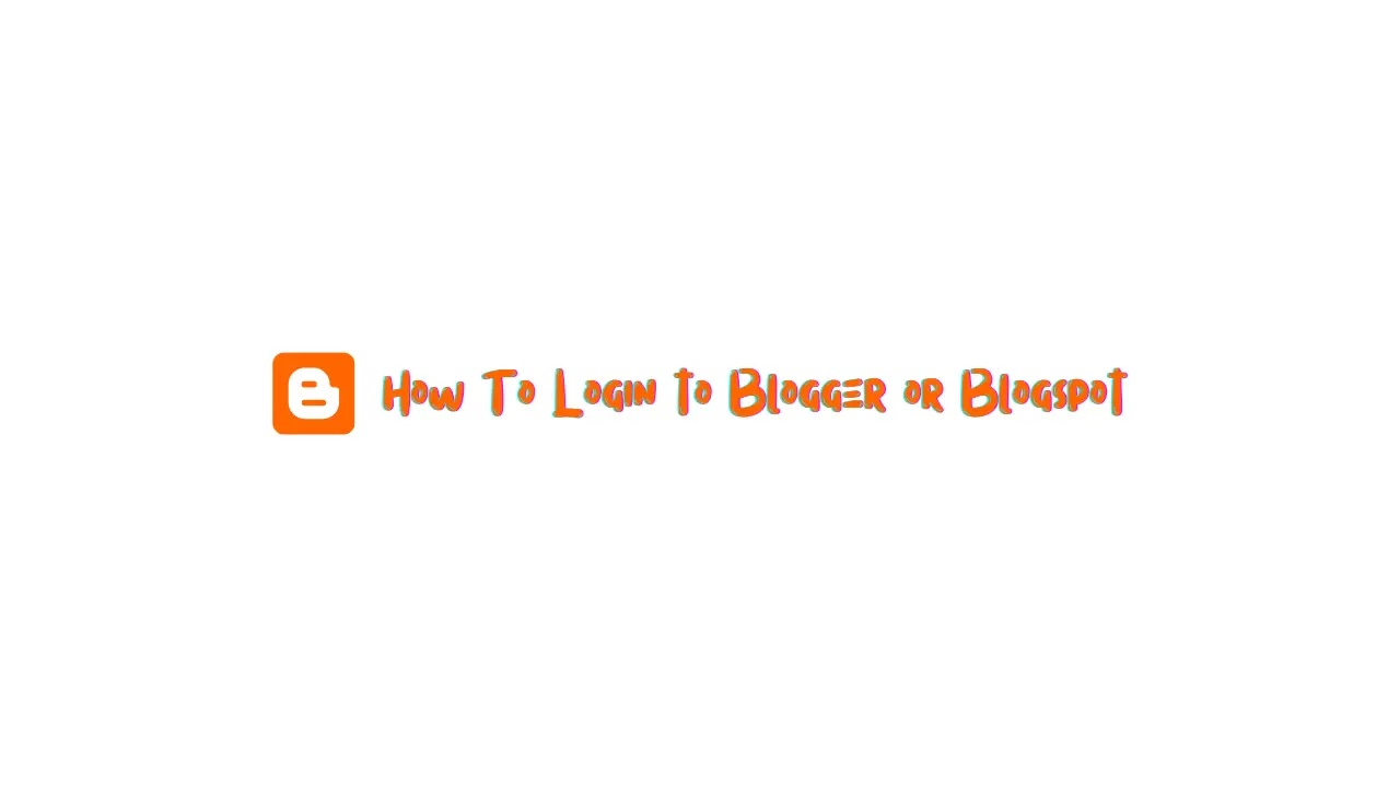 How To Login Blogger Blogspot