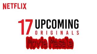17 Upcoming Netflix Originals WebSeries Movie List Director Actress Cast