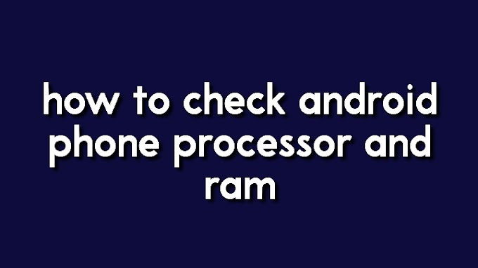 how to check android phone processor and ram