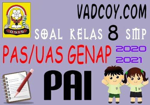 Soal UAS/PAS PAI Kelas 8 SMP Semester 2 Tahun Ajaran 2020/2021