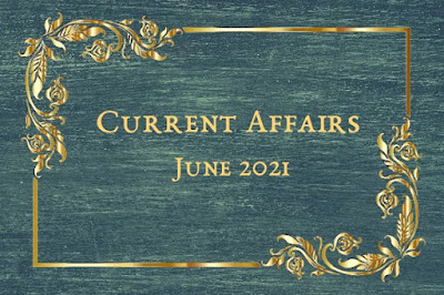 Current Affairs   June 2021