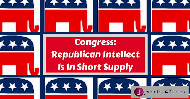In Congress Republican Intellect Is In Very Short Supply