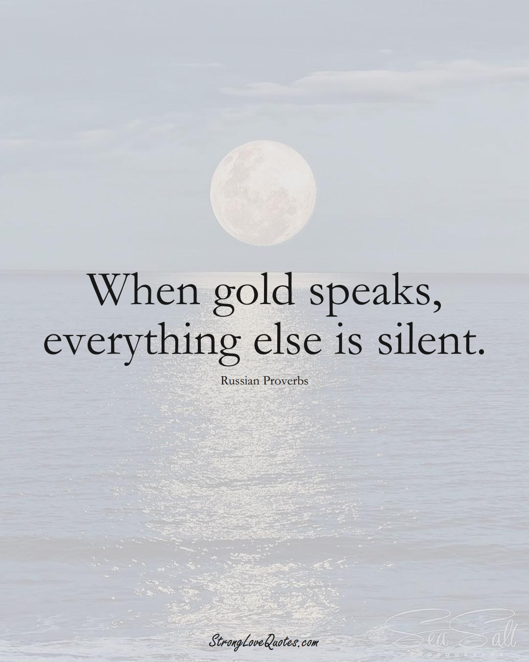 When gold speaks, everything else is silent. (Russian Sayings);  #AsianSayings