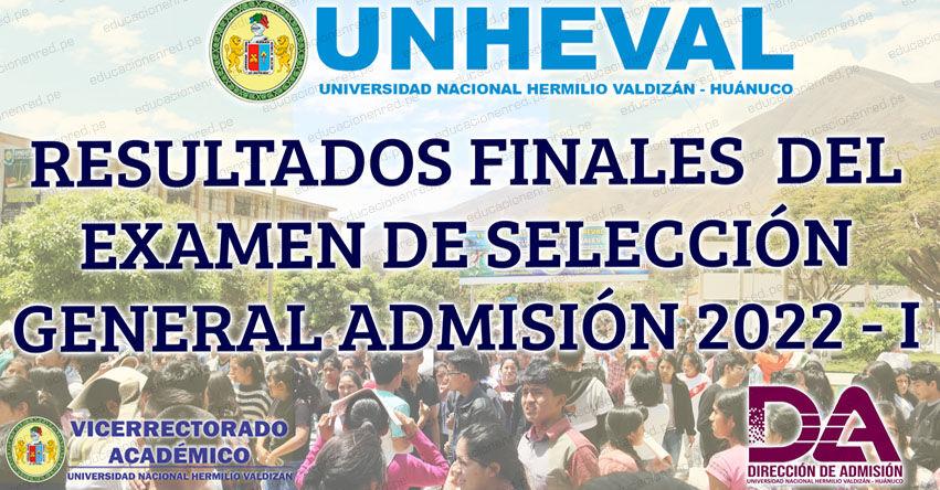 Resultados UNHEVAL 2022-1 (Sábado 25 Septiembre 2021) Lista Final de Ingresantes Examen Admisión - Selección General - Universidad Nacional Hermilio Valdizán - Huánuco - www.unheval.edu.pe