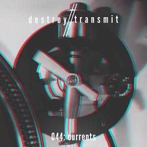 Destroy//Transmit. 044: Currents