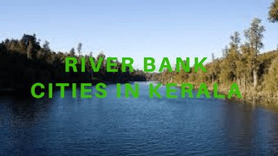 river bank cities in kerala,major river bank cities,bank of rivers kerala