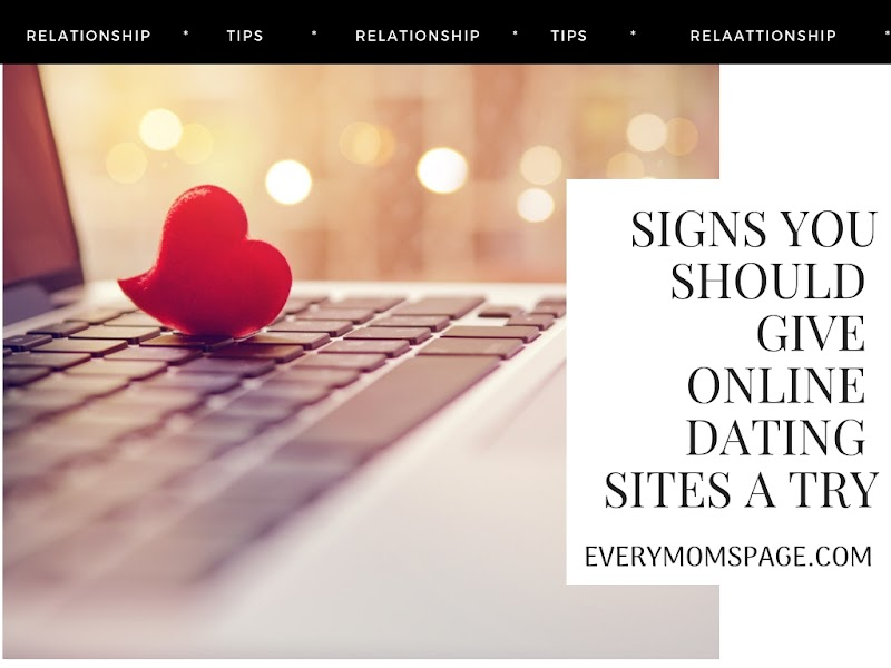 Signs You Should Give Online Dating Sites A Try