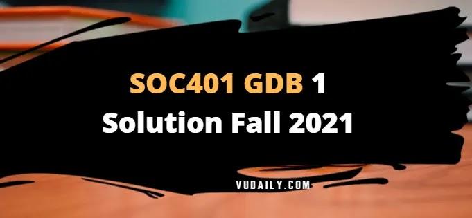 SOC401 GDB 1 Solution Fall 2021