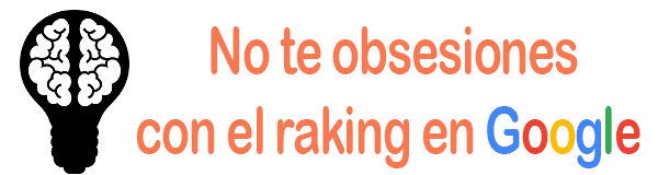 No te obsesiones con el raking en Google