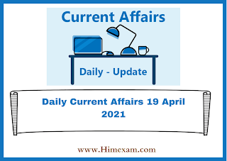 Daily Current Affairs 19 April 2021