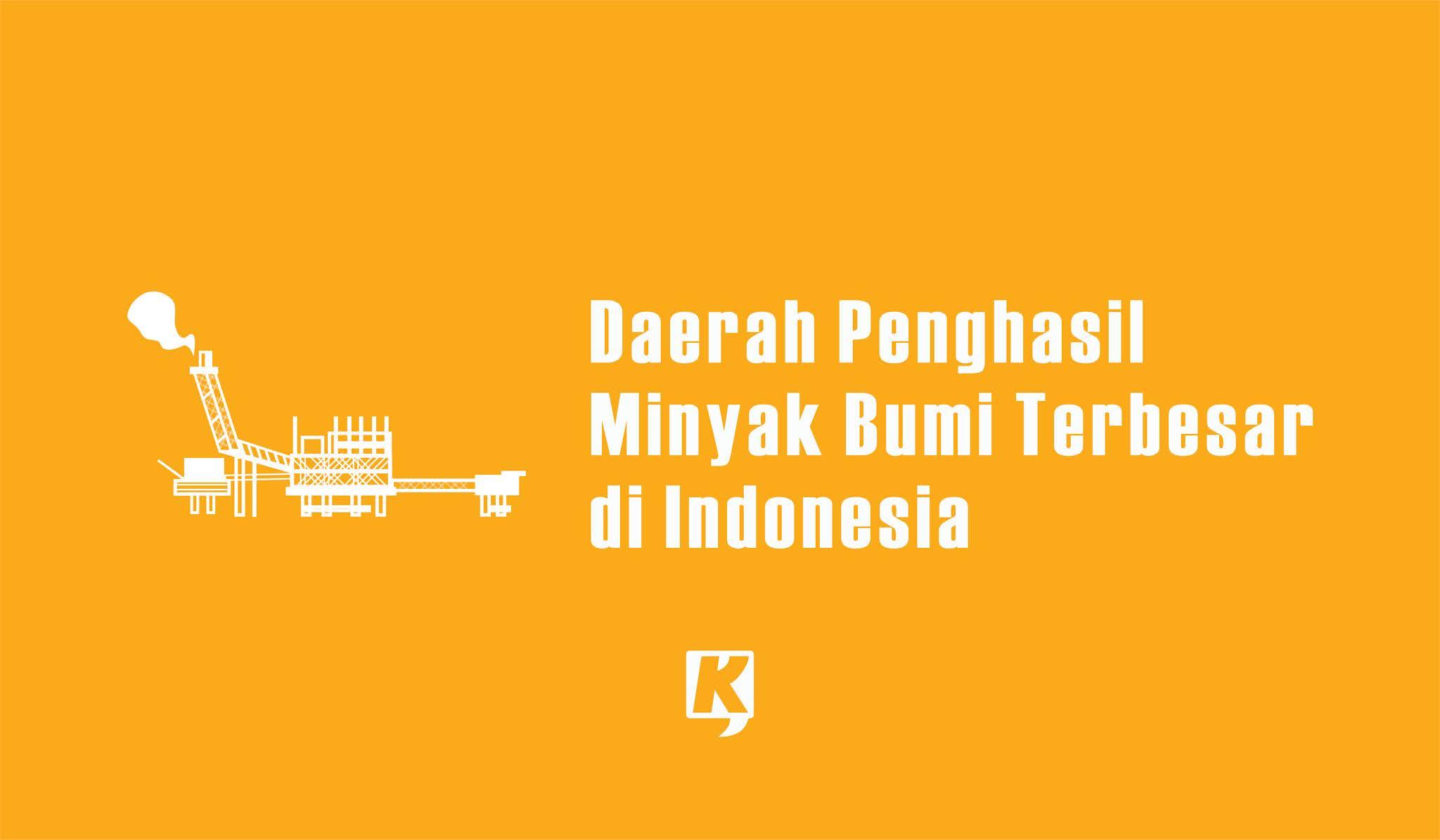 Sebutkan 5+ Daerah Penghasil Minyak Bumi Terbesar di Indonesia yang Terkenal