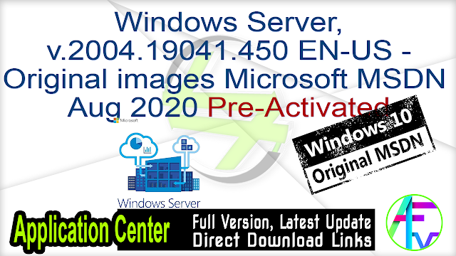 Windows Server v.2004.19041.450 EN-US – Original images from Microsoft MSDN Aug 2020 Pre-Activated