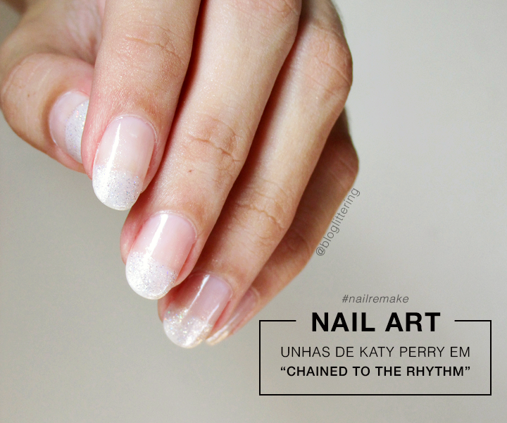 #NailRemake Nail art delicada com glitter inspirada em Katy Perry em Chained To The Rhythm