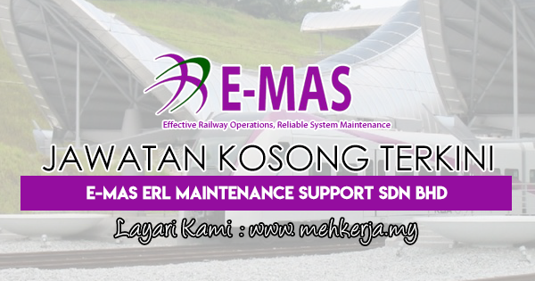 Jawatan Kosong Terkini 2018 di E-Mas ERL Maintenance Support Sdn Bhd