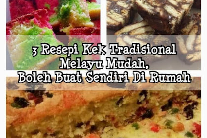 3 Resepi Kek Tradisional Melayu Mudah, Boleh Buat Sendiri Di Rumah