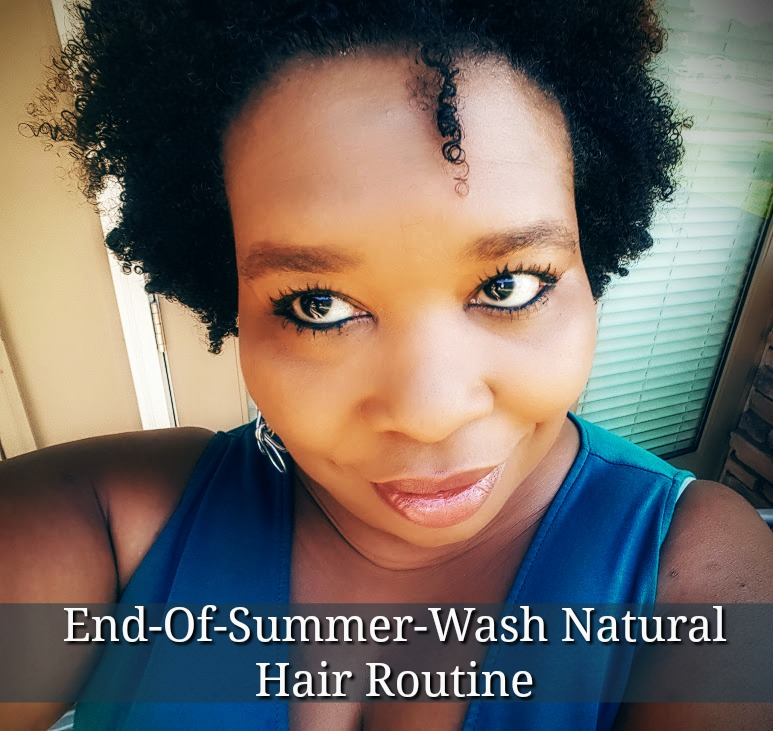 End Of Summer Wash Natural Hair Routine