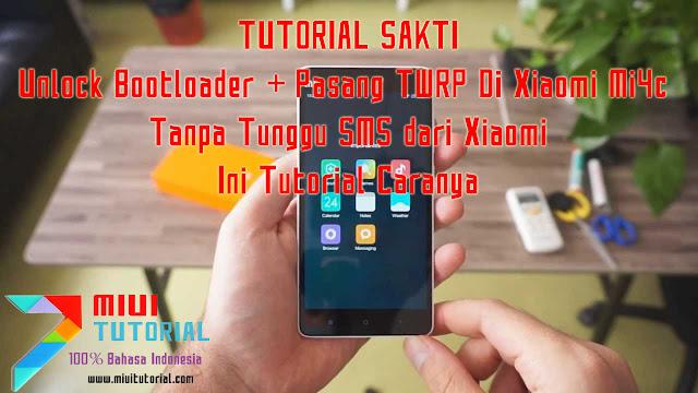Tutorial Sakti: Unlock Bootloader + Pasang TWRP Di Xiaomi Mi4c Tanpa Tunggu SMS dari Xiaomi: Ini Tutorial Caranya