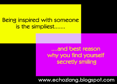 Being inspired with someone is the simpliest and best reason why you find yourself secretly smiling