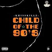 [DOWNLOAD ALBUM] Krisskillz - Child of the 90's