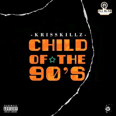 DOWNLOAD ALBUM: Krisskillz- Child of the 90's
