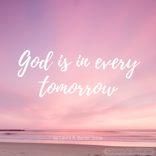 Bible Verses for God Is In Every Tomorrow by Laura A. Barter Snow | scriptureand.blogspot.org